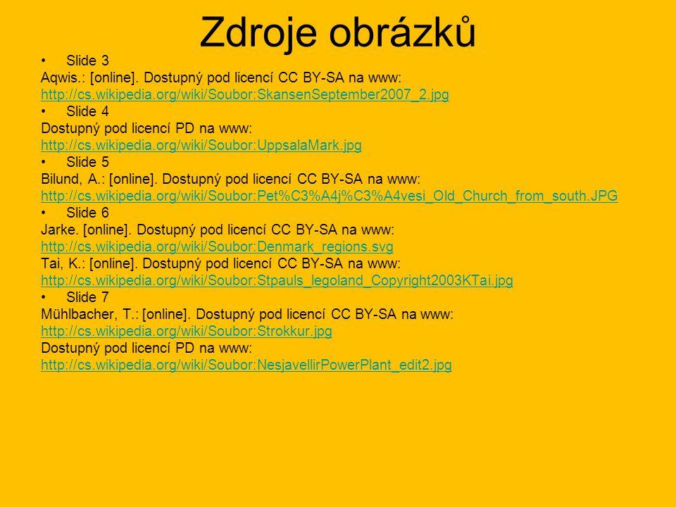 Zdroje obrázků Slide 3. Aqwis.: [online]. Dostupný pod licencí CC BY-SA na www: http://cs.wikipedia.org/wiki/Soubor:SkansenSeptember2007_2.jpg.